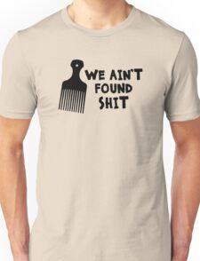 We Ain't Found Shit Unisex T-Shirt