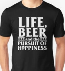 Life, Beer and The Pursuit Of Hoppiness  T-Shirt