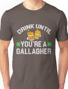 Drink until you're a Gallagher Patrick's Day T-shirt Unisex T-Shirt