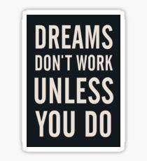 Dreams don't work, unless You Do, boost, encourage, for motivation, inspiration, quote, difficulties, interior design, home, getting over, stimulate, encourage, decor Sticker