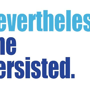 Nevertheless She Persisted by phablo