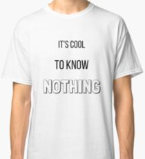 It's Cool to Know Nothing Classic T-Shirt