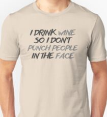 I Drink Wine Do I Don't Punch People In The Face T-Shirt