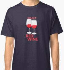 I BOUGHT RED WINE Classic T-Shirt