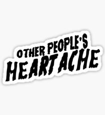 other people's heartache Sticker