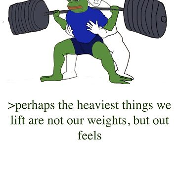 perhaps the heaviest things we lift are not our weights, but out feels by SamsonBryant