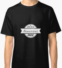 Life Is A Beautiful Ride - Motorcycle Sign - Motorbike - Biker - Motorcyclist Classic T-Shirt