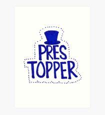 Pres Topper Art Print