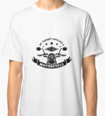 My Therapy Involves A Motorcycle - Motorcyclist - Motorbike - Biker Classic T-Shirt