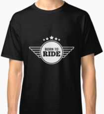 Born To Ride - Biker Rider - Motorcycle Motorcyclist Classic T-Shirt