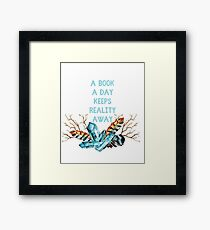 A Book A Day Keeps Reality Away Framed Print