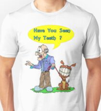 Have you Seen my Teeth? T-Shirt
