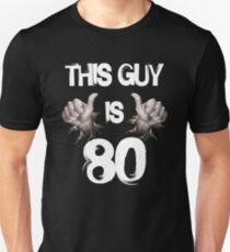 Funny 80th Birthday Gift. This Guy is 80 Unisex T-Shirt