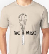 Funny Take Whisks Quote Unisex T-Shirt