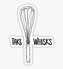 Funny Take Whisks Quote Sticker