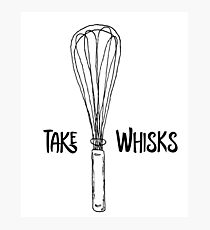 Funny Take Whisks Quote Photographic Print