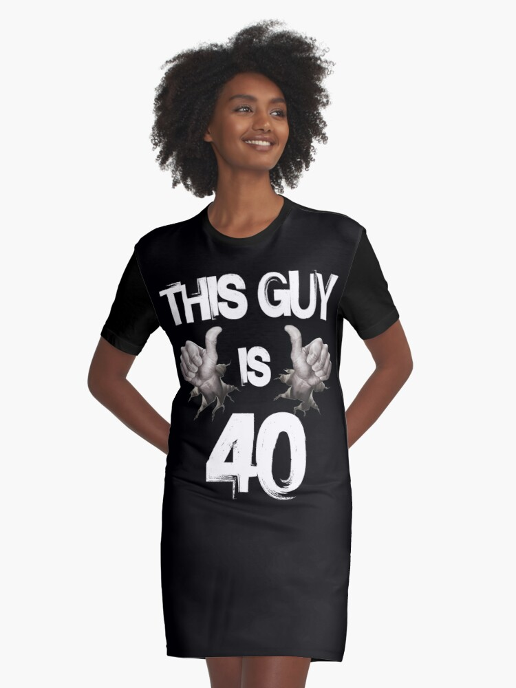Funny 40th Birthday Gift This Guy Is 40 Graphic T Shirt Dress