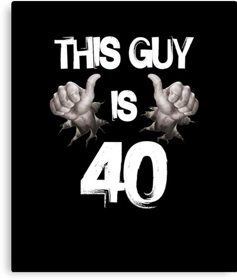 Funny 40th Birthday Gift This Guy Is 40 By Nikolayjs