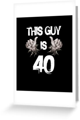 Funny 40th Birthday Gift This Guy Is 40