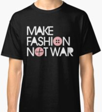 MAKE FASHION NOT WAR Classic T-Shirt