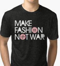 MAKE FASHION NOT WAR Tri-blend T-Shirt