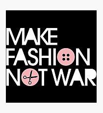 MAKE FASHION NOT WAR Photographic Print