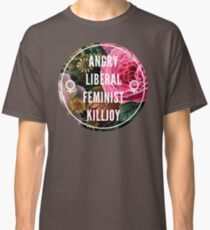Angry Liberal Feminist Killjoy Classic T-Shirt