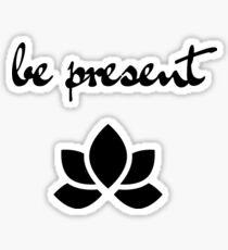 BE PRESENT Sticker
