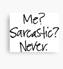 Funny Quote - Me? Sarcastic? Never. Canvas Print