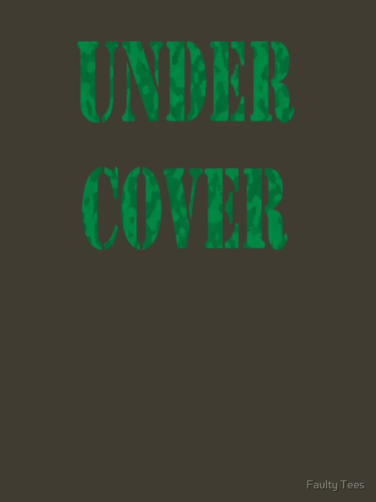 under cover by faultytees