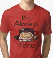 Always Coffee Time Tri-blend T-Shirt