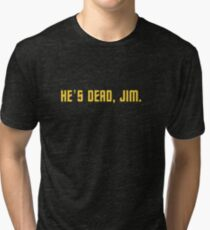 He's dead, Jim. Tri-blend T-Shirt