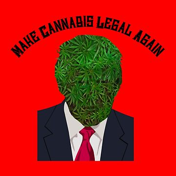 Donald Trump Make Cannabis Legal Again  by OCDesigns2