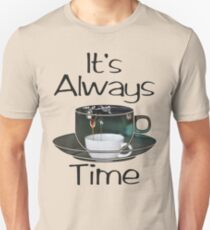 Its Always Coffee Time Unisex T-Shirt