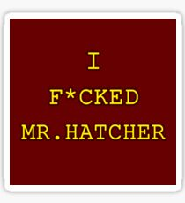 I F*cked Mr. Hatcher Sticker