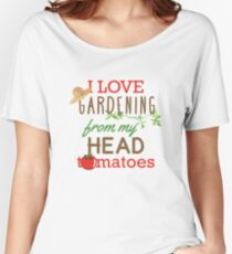 I Love Gardening From My Head Tomatoes Women's Relaxed Fit T-Shirt