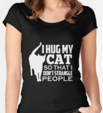 I Hug My Cat So That I Don't Strangle People Women's Fitted Scoop T-Shirt