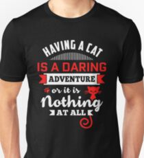 Having Cat Is A Daring Adventure Or Nothing At All Unisex T-Shirt
