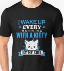 I Wake Up Every Morning With Kitty By My Side Unisex T-Shirt