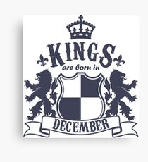Kings are born in December Canvas Print
