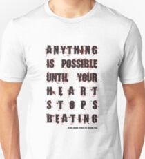 Anything Is Possible Until Your Heart Stops Beating Unisex T-Shirt
