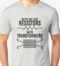 Physics: We're Not Just Resistors, We're Transformers Unisex T-Shirt