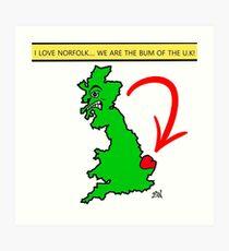 I Love Norfolk, We Are The Bum of The U.K! Art Print