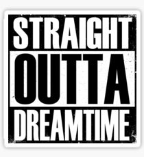 Straight Outta Dreamtime Sticker