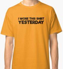 I Wore This Shirt Yesterday Classic T-Shirt