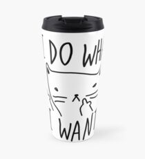CAT - I DO WHAT I WANT Travel Mug