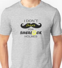 I do not shave for Sherlock Holmes Unisex T-Shirt