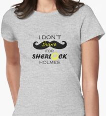 I do not shave for Sherlock Holmes Womens Fitted T-Shirt
