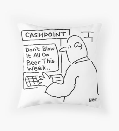 Bank Cashpoint says Don't blow it on Beer Throw Pillow