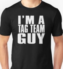 I'M A TAG TEAM GUY T-SHIRT! T-Shirt